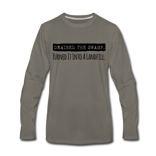 Drained the Swamp - Turned it into a Landfill - Men's Premium Long Sleeve T-Shirt