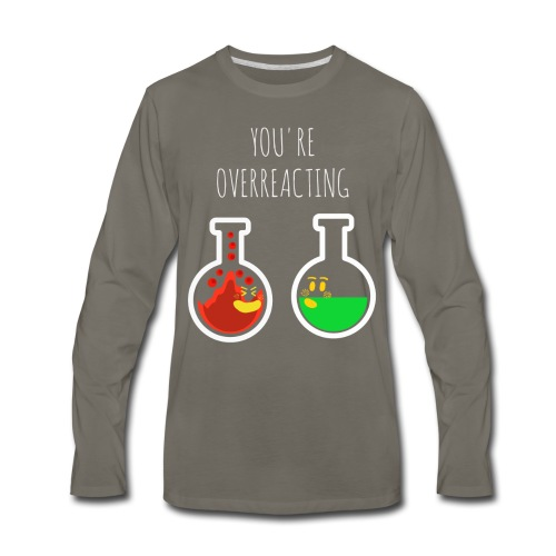 You are Overreacting Funny Chemistry T Shirt Desig - Men's Premium Long Sleeve T-Shirt