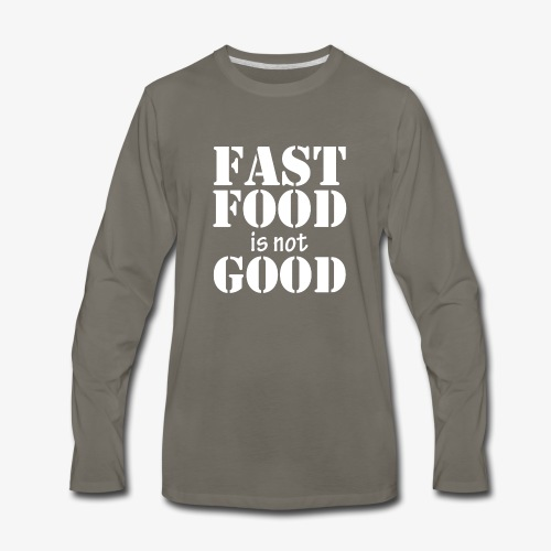 FAST FOOD IS NOT GOOD - Men's Premium Long Sleeve T-Shirt