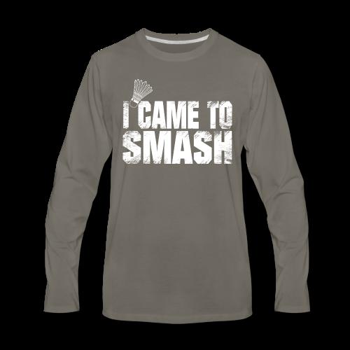 badminton i came to smash gift t shirt ideas - Men's Premium Long Sleeve T-Shirt