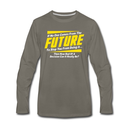 If No One Comes from Future Funny - Men's Premium Long Sleeve T-Shirt