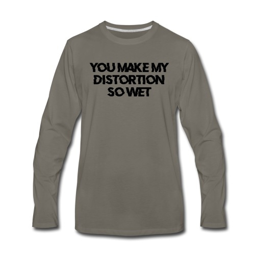 You Make My Distortion So Wet - Men's Premium Long Sleeve T-Shirt