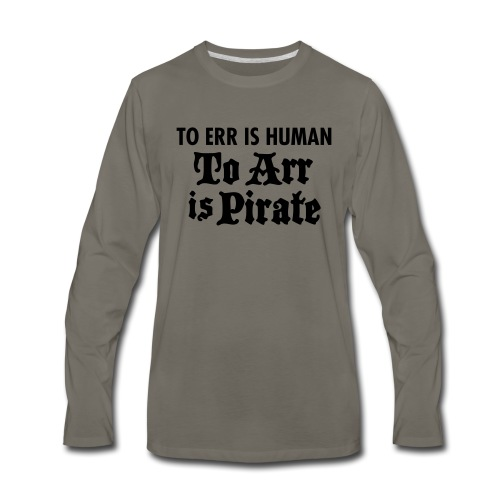 To Arr Is Pirate - Men's Premium Long Sleeve T-Shirt