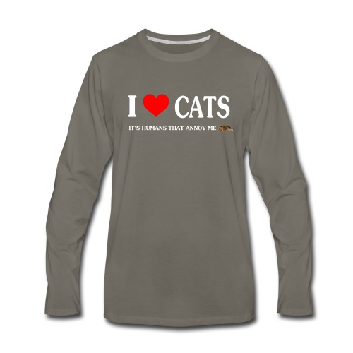 I love Cats - It's humans that annoy me - Men's Premium Long Sleeve T-Shirt
