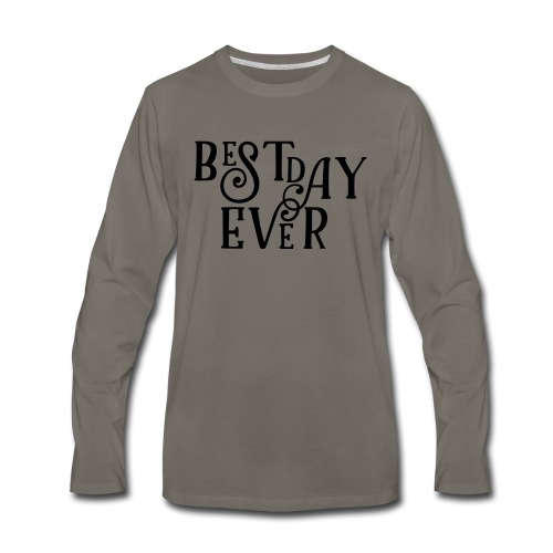 Best Day Ever Fancy - Men's Premium Long Sleeve T-Shirt