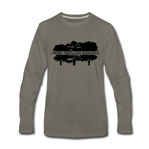 More Trees Less Assholes - Men's Premium Long Sleeve T-Shirt