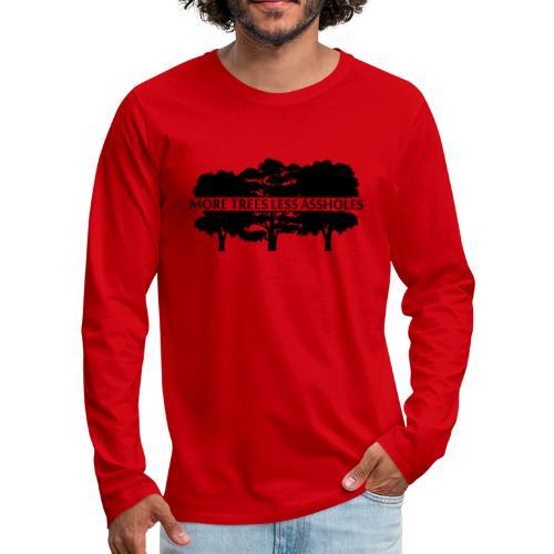 More Trees Less Assholes - Men's Premium Long Sleeve T-Shirt