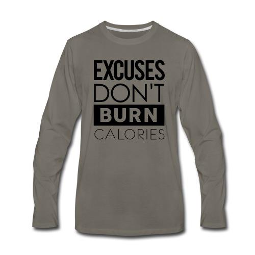 Excuses Don't Burn Calories - Men's Premium Long Sleeve T-Shirt