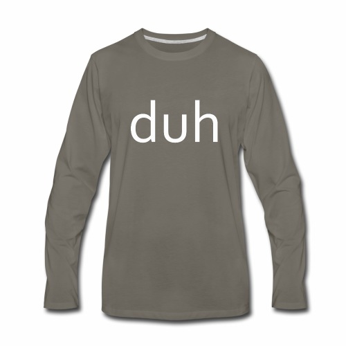 White Duh - Men's Premium Long Sleeve T-Shirt