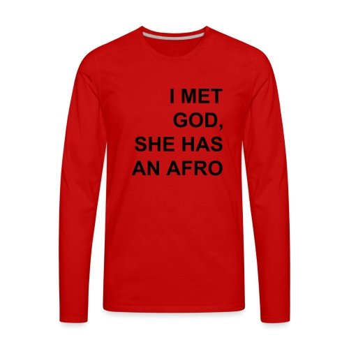 I met God She has an afro - Men's Premium Long Sleeve T-Shirt
