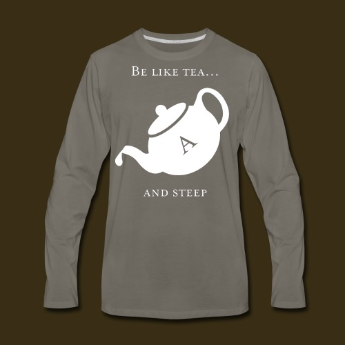 Be like tea... and steep - Men's Premium Long Sleeve T-Shirt