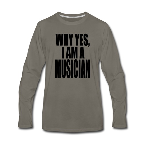 WHY YES I AM A MUSICIAN - Men's Premium Long Sleeve T-Shirt
