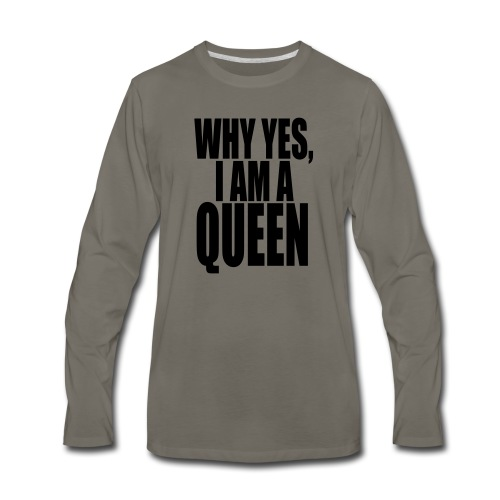 WHY YES, I AM A QUEEN - Men's Premium Long Sleeve T-Shirt