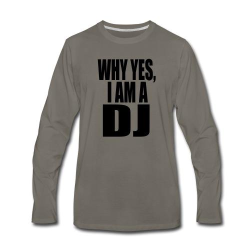 WHY YES I AM A DJ - Men's Premium Long Sleeve T-Shirt