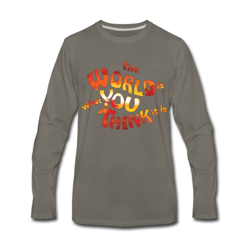 the World is what you think it is - Huna - Men's Premium Long Sleeve T-Shirt