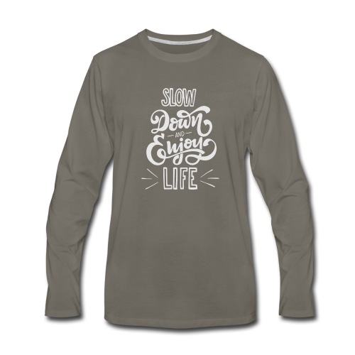 Slow down and enjoy life - Men's Premium Long Sleeve T-Shirt
