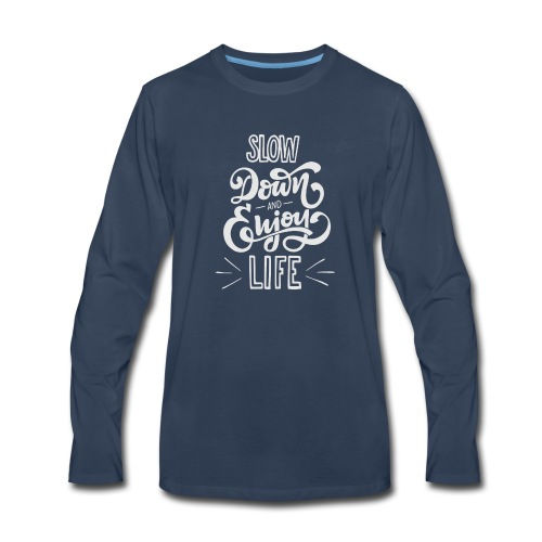 Slow down and enjoy life - Men's Premium Long Sleeve T-Shirt