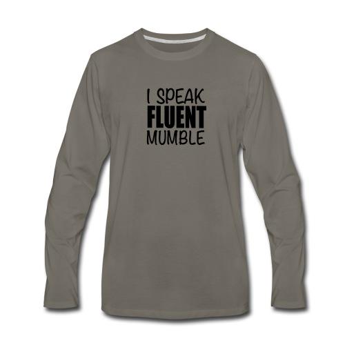 I Speak Fluent Mumble - Men's Premium Long Sleeve T-Shirt