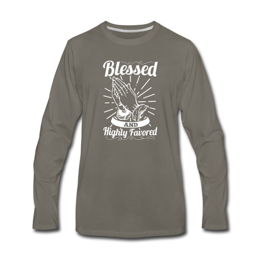 Blessed And Highly Favored (Alt. White Letters) - Men's Premium Long Sleeve T-Shirt