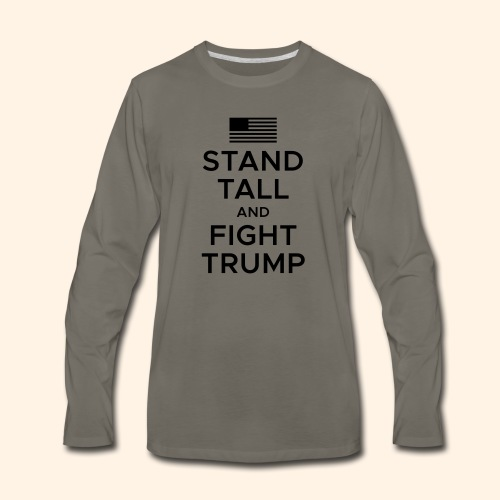 Stand Tall and Fight Trump - Men's Premium Long Sleeve T-Shirt