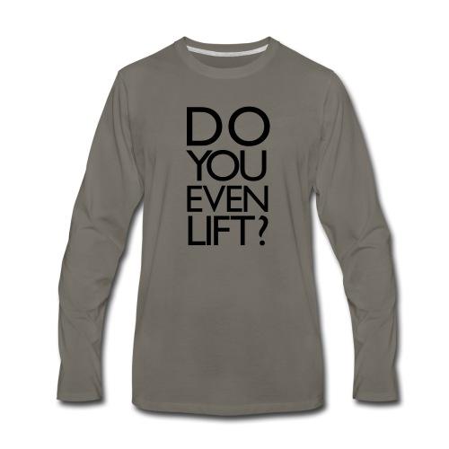 Do You Even Lift Gym Motivation - Men's Premium Long Sleeve T-Shirt