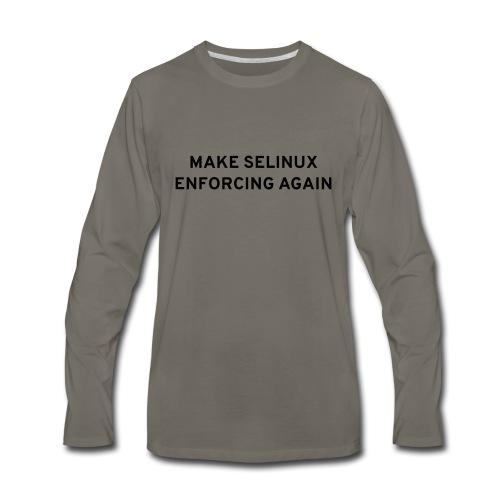 Make SELinux Enforcing Again - Men's Premium Long Sleeve T-Shirt