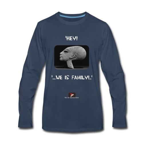 Hey, we is family! - Men's Premium Long Sleeve T-Shirt