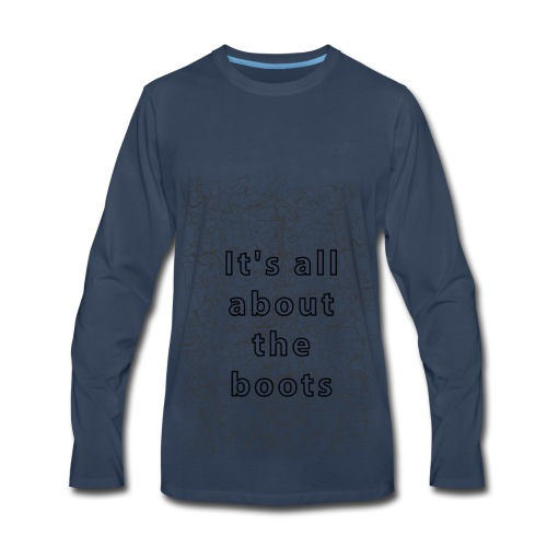 it's all about the boots - Men's Premium Long Sleeve T-Shirt