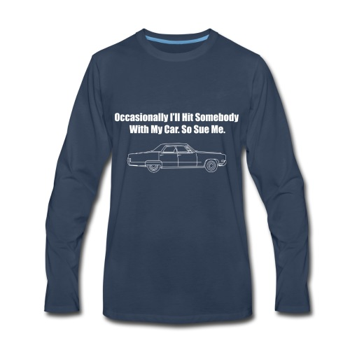 Occasionally I'll Hit Somebody With My Car... - Men's Premium Long Sleeve T-Shirt