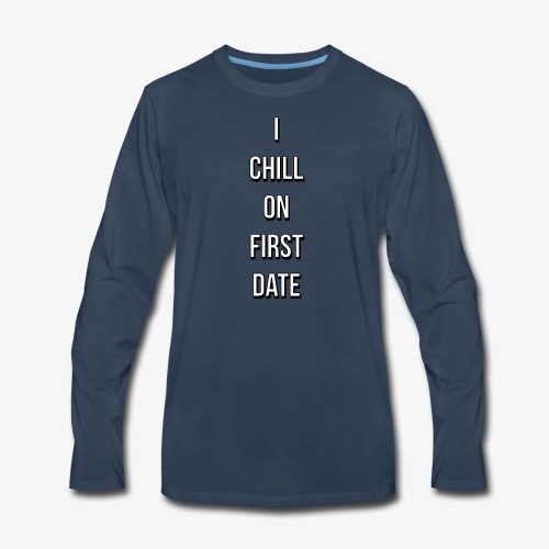 I CHILL ON FIRST DATE - Men's Premium Long Sleeve T-Shirt