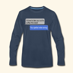 Funny coffee and wine lovers sarcastic texting - Men's Premium Long Sleeve T-Shirt
