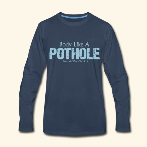Body Like A Pothole - Men's Premium Long Sleeve T-Shirt