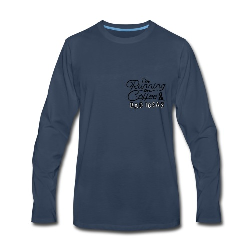 running on coffee and bad ideas - Men's Premium Long Sleeve T-Shirt