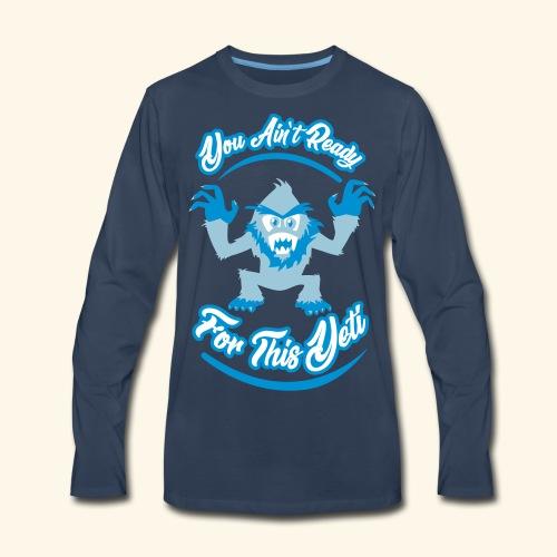 You Ain't Ready - Men's Premium Long Sleeve T-Shirt