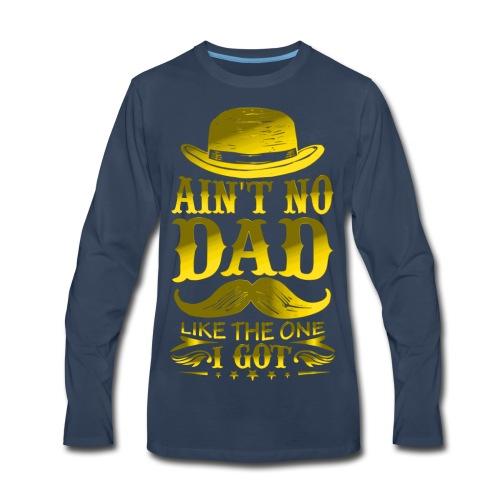 Ain't No DAD Like the One You Got! - Men's Premium Long Sleeve T-Shirt