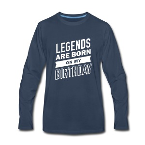 Legends are born on my birthday - Men's Premium Long Sleeve T-Shirt