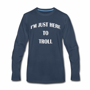 I'm just here to troll white lettering t-shirt - Men's Premium Long Sleeve T-Shirt