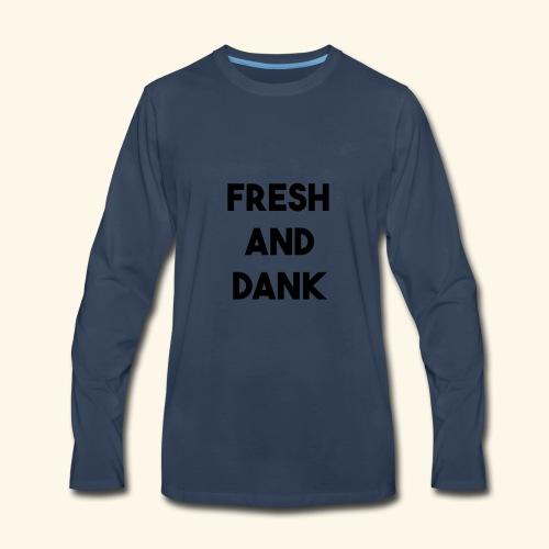 Fresh and Dank - Men's Premium Long Sleeve T-Shirt