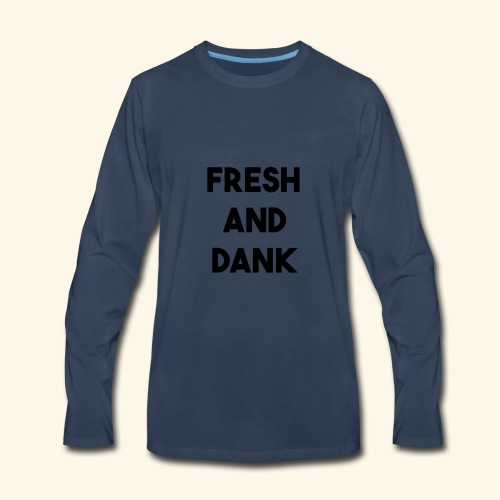 Fresh and Dank - Men's Premium Long Sleeve T-Shirt