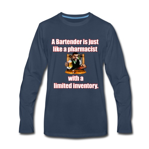 A Bartender is just like a pharmacist - Men's Premium Long Sleeve T-Shirt