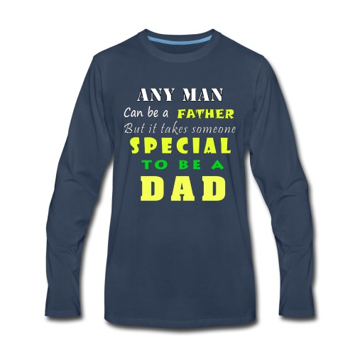 DAD SPECIAL GIFT - Men's Premium Long Sleeve T-Shirt