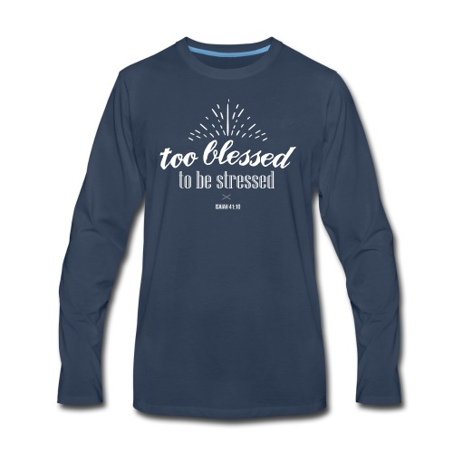 Too blessed to be stressed - Men's Premium Long Sleeve T-Shirt