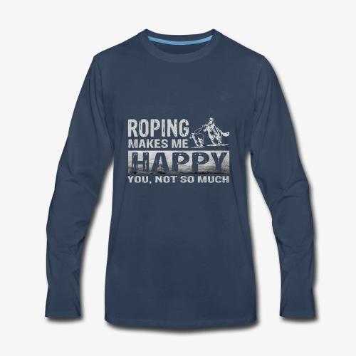 Roping Makes Me Happy Tees - Men's Premium Long Sleeve T-Shirt