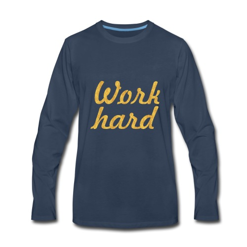 Work hard.. Gym Motivational Quote - Men's Premium Long Sleeve T-Shirt