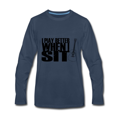 I Play Better When I Sit - Men's Premium Long Sleeve T-Shirt
