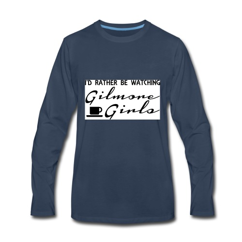 I'd rather be watching Gilmore Girls - Men's Premium Long Sleeve T-Shirt