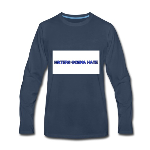 Haters gonna hate - Men's Premium Long Sleeve T-Shirt