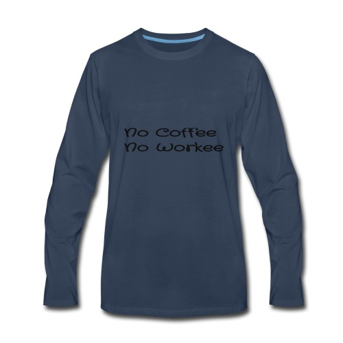 no coffee no workee - Men's Premium Long Sleeve T-Shirt