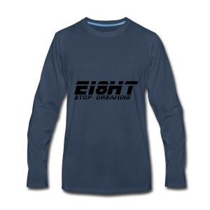 Ei8ht stop dreaming - Men's Premium Long Sleeve T-Shirt