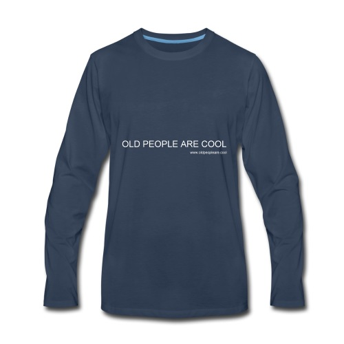 Old People Are Cool - Men's Premium Long Sleeve T-Shirt